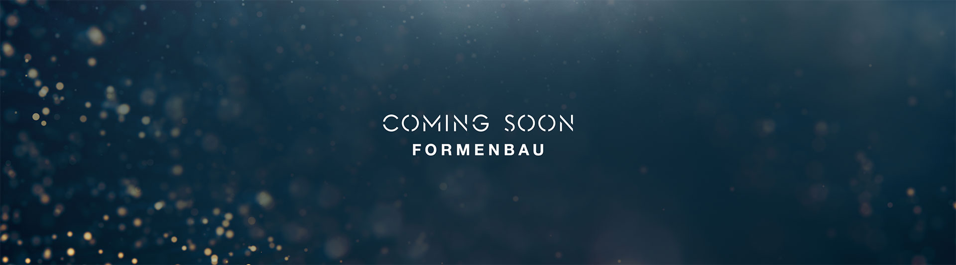 COMING SOON - Formbau